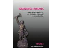 Ingeniería humana - Aspectos ergonómicos en el diseño industrial y en la producción (Tomo 2)